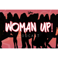 Woman Up! Podcast podcast