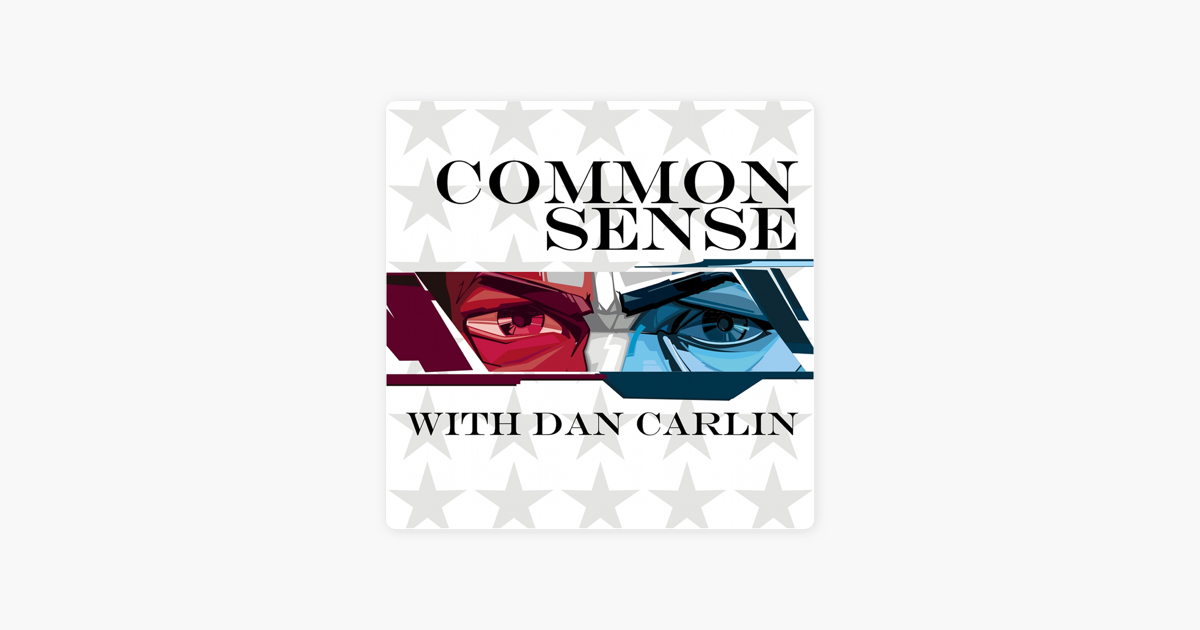 Common Sense with Dan Carlin: Steering Into the Iceberg on Apple Podcasts