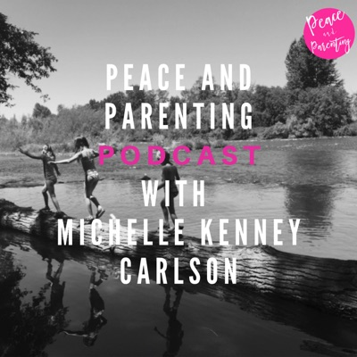 Peace and Parenting:Michelle Kenney Carlson M. Ed