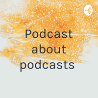 Podcast about podcasts podcast