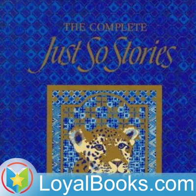Just So Stories by Rudyard Kipling:Loyal Books