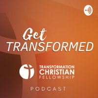 Get Transformed: Transformation Christian Fellowship Podcast podcast