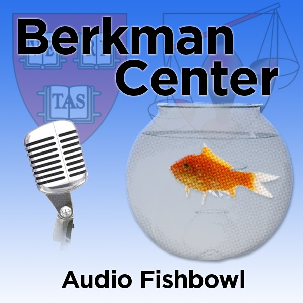 Berkman Klein Center for Internet and Society: Audio Fishbowl