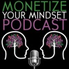 Monetize Your Mindset - Create Finacial Security Monetize what You Already Know artwork