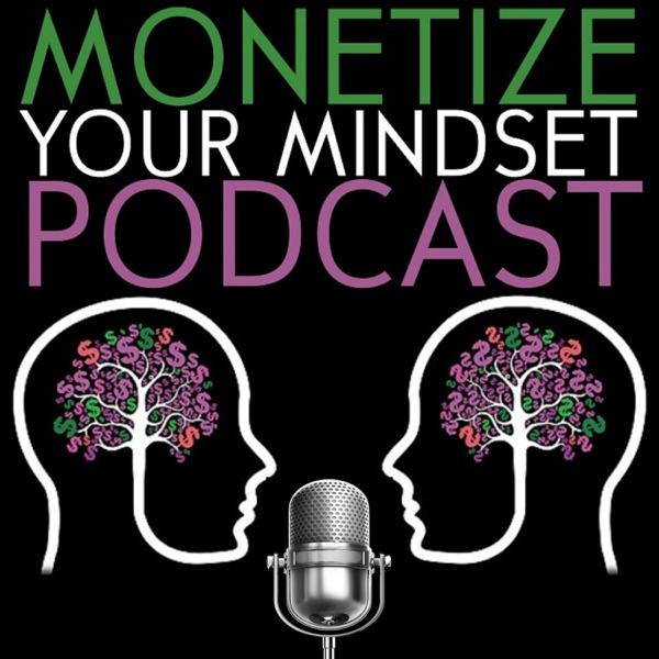 Monetize Your Mindset