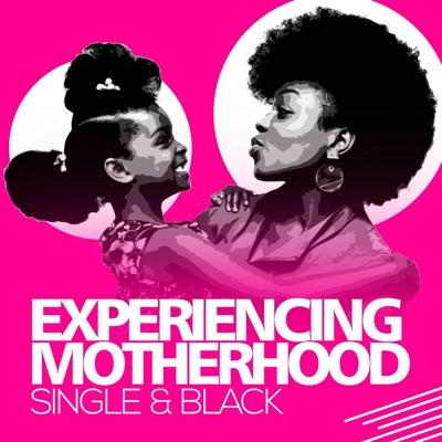 Experiencing Motherhood: Single & Black