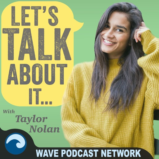 Cover image of Let's Talk About It With Taylor Nolan
