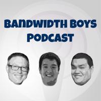 Bandwidth Boys Podcast podcast