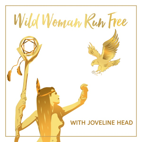 The Wild Woman Run Free Podcast