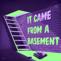 It Came From a Basement podcast