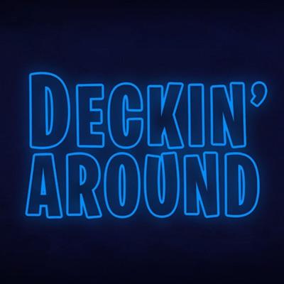 Deckin' Around