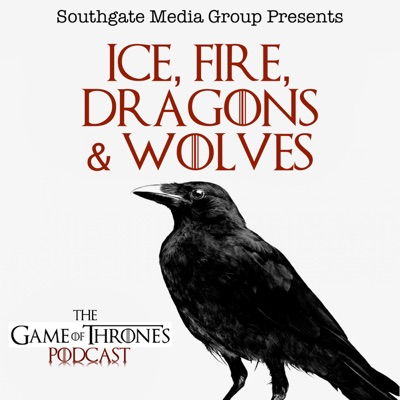 Ice, Fire, Dragons & Wolves: The Game of Thrones Podcast:Southgate Media Group