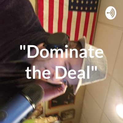 """""""Dominate the Deal"""""""