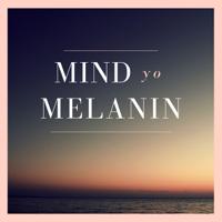 Mind Yo Melanin