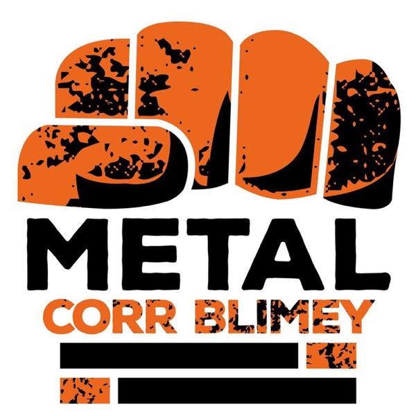 Metal, Corr Blimey!!