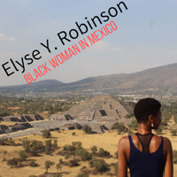 Elyse Y. Robinson - Black Woman in Mexico podcast