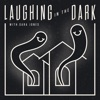 Laughing in the Dark artwork