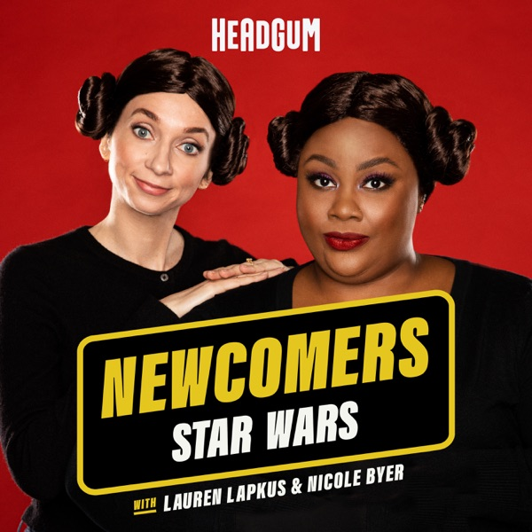 Newcomers: Star Wars, with Lauren Lapkus & Nicole Byer