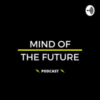 MIND OF THE FUTURE - PODCAST podcast