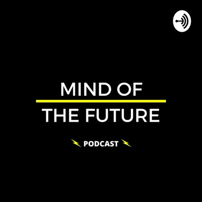 MIND OF THE FUTURE - PODCAST