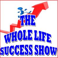 Whole Life Success Show podcast