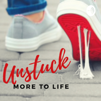 Unstuck: There's More to Life, Right? podcast