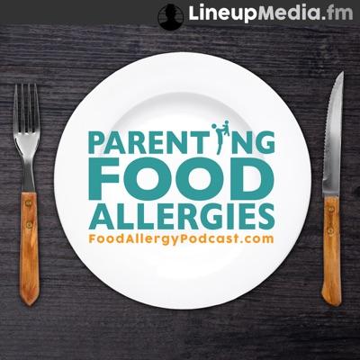 Parenting Food Allergies:LineupMedia.fm