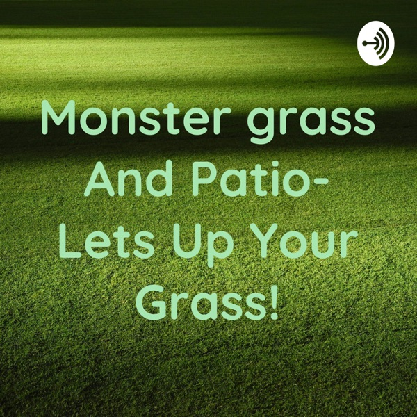 Monster grass And Patio- Lets Up Your Grass!