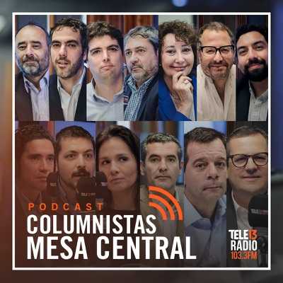 Podcast - Mesa Central - Columnistas:Tele 13 Radio