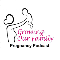 Growing Our Family - Pregnancy Podcast podcast