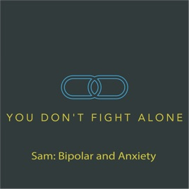 You Don't Fight Alone: Sam: Bipolar and Anxiety on Apple