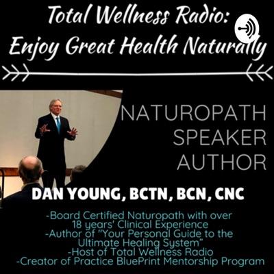 Total Wellness Radio: Enjoy Great Health Naturally