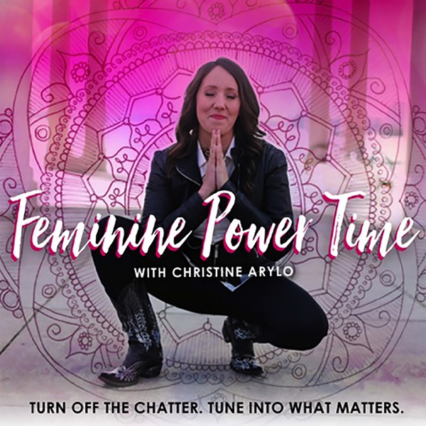 Feminine Power Time with Christine Arylo - Podcast – Podtail