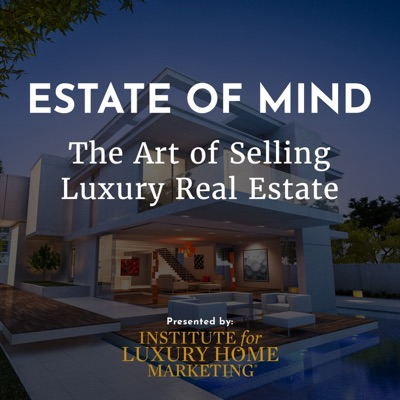 Estate of Mind, The Art of Selling Luxury Real Estate:Institute for Luxury Home Marketing