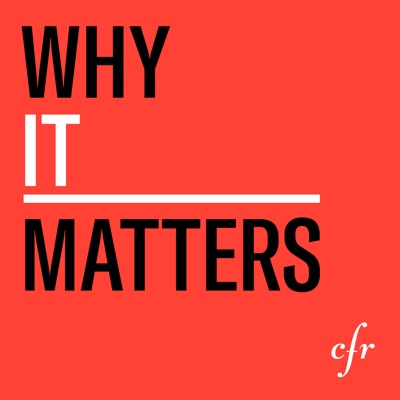 Why It Matters:Council on Foreign Relations