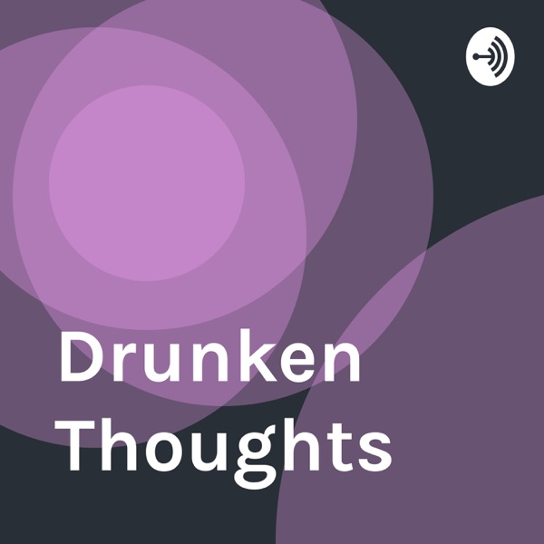 Drunken Thoughts