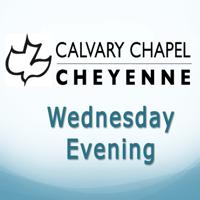 Calvary Chapel Cheyenne: Wednesday Evening podcast