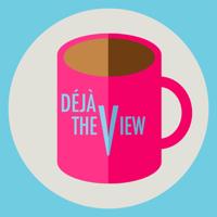 Deja The View podcast