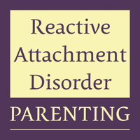 Reactive Attachment Disorder Parenting Podcast podcast