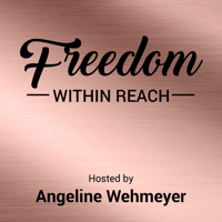 Freedom Within Reach With Angeline Wehmeyer podcast
