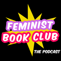 Feminist Book Club: The Podcast podcast