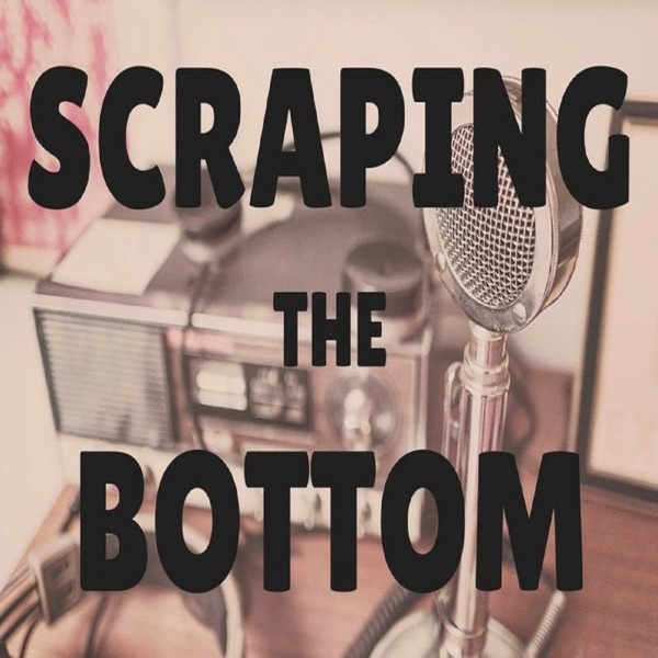 Scraping the Bottom Podcast