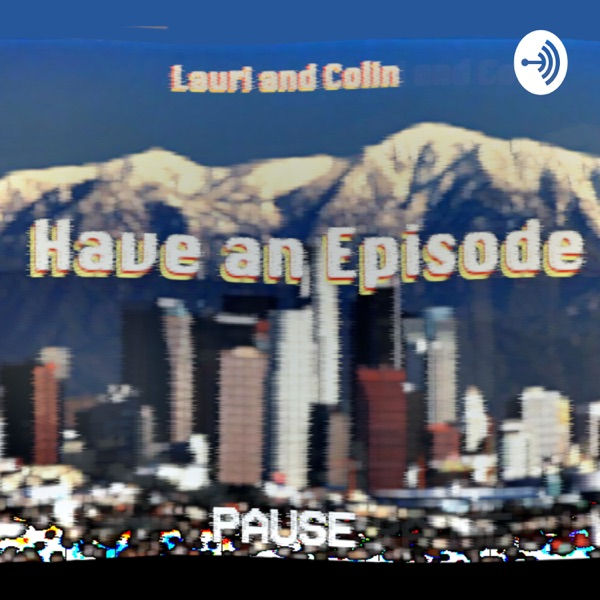 Lauri & Colin Have An Episode