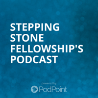 Stepping Stone Fellowship's Podcast podcast