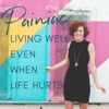 Painiac: The Podcast On Living Well Even When Life Hurts artwork