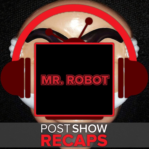 Mr. Robot Post Show Recaps - Podcast Recaps of the USA Series