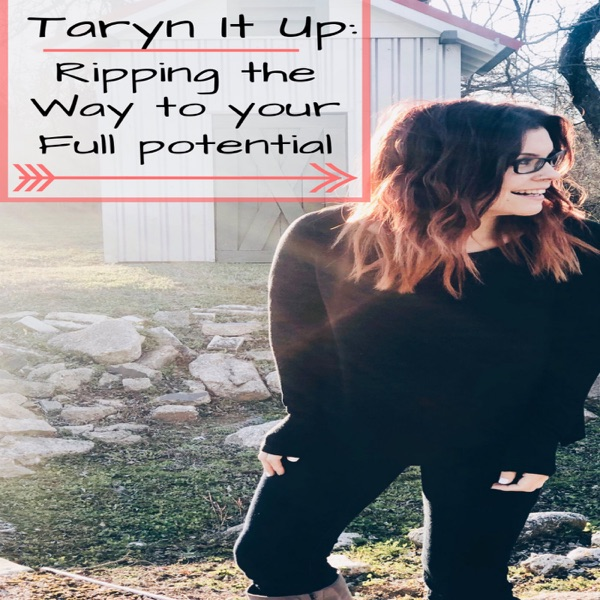 Taryn It Up: Ripping Your Way To Your Full Potential.