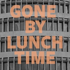 Gone By Lunchtime