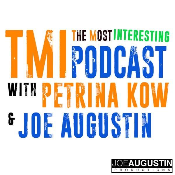 TMI Podcast with Petrina Kow And Joe Augustin