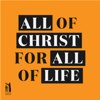 All of Christ, for All of Life podcast